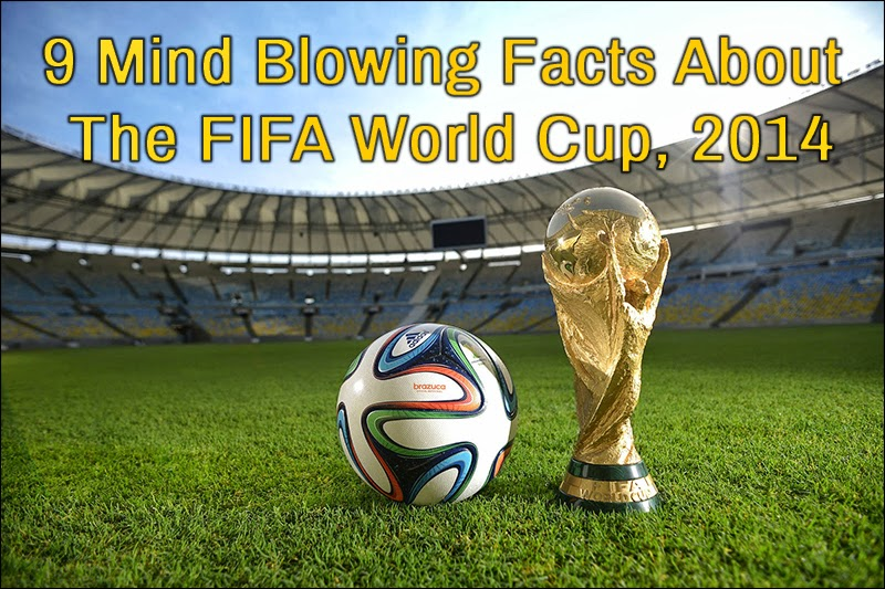 9 mind blowing facts about the 2014 World Cup