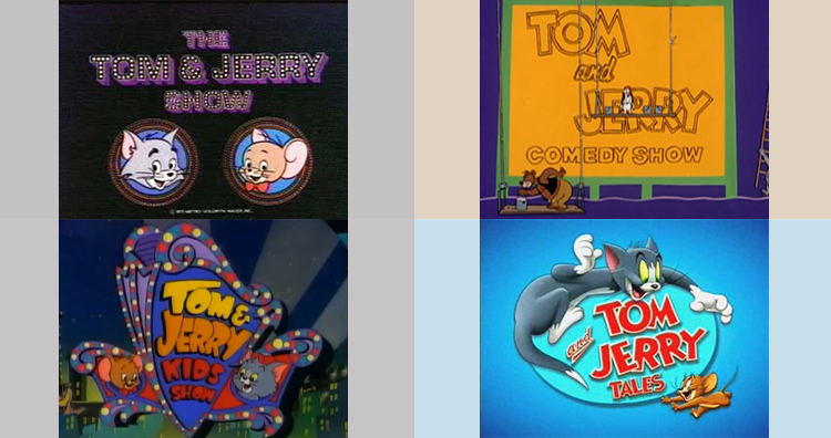 he Tom and Jerry Show, The Tom and Jerry Comedy Show, Tom and Jerry Kids, Tom and Jerry Tales